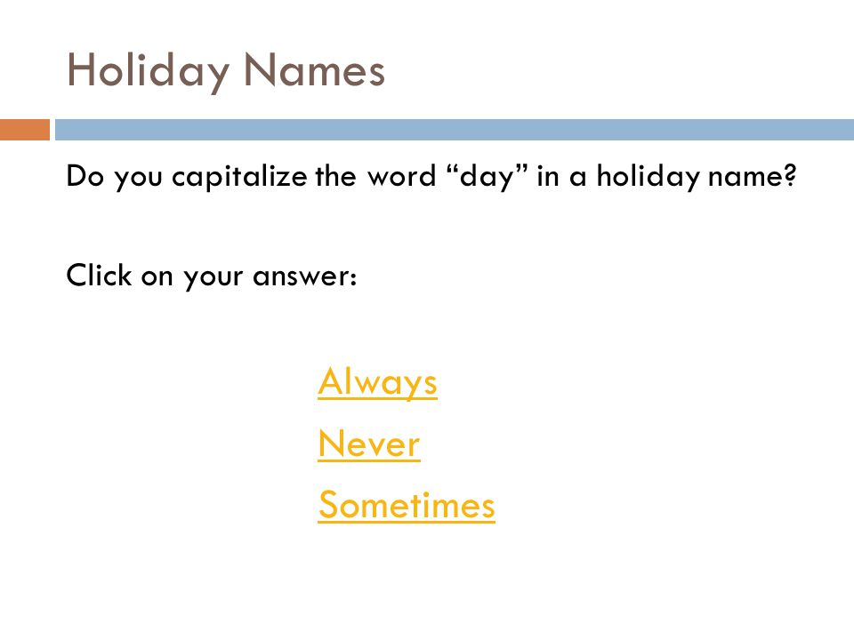 Holiday Names Do you capitalize the word day in a holiday name.