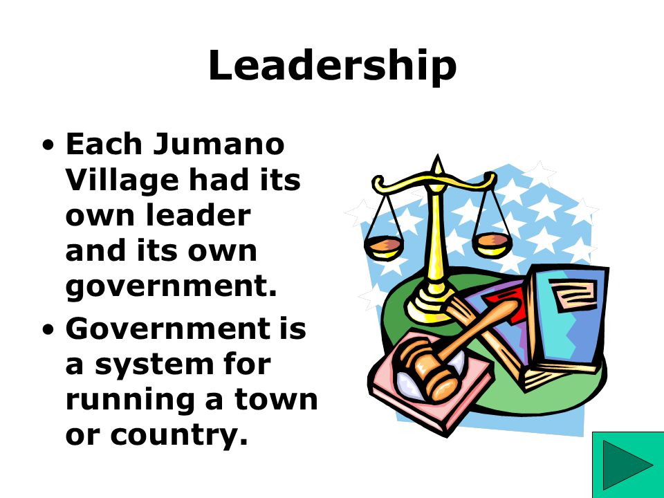 Leadership Each Jumano Village had its own leader and its own government.