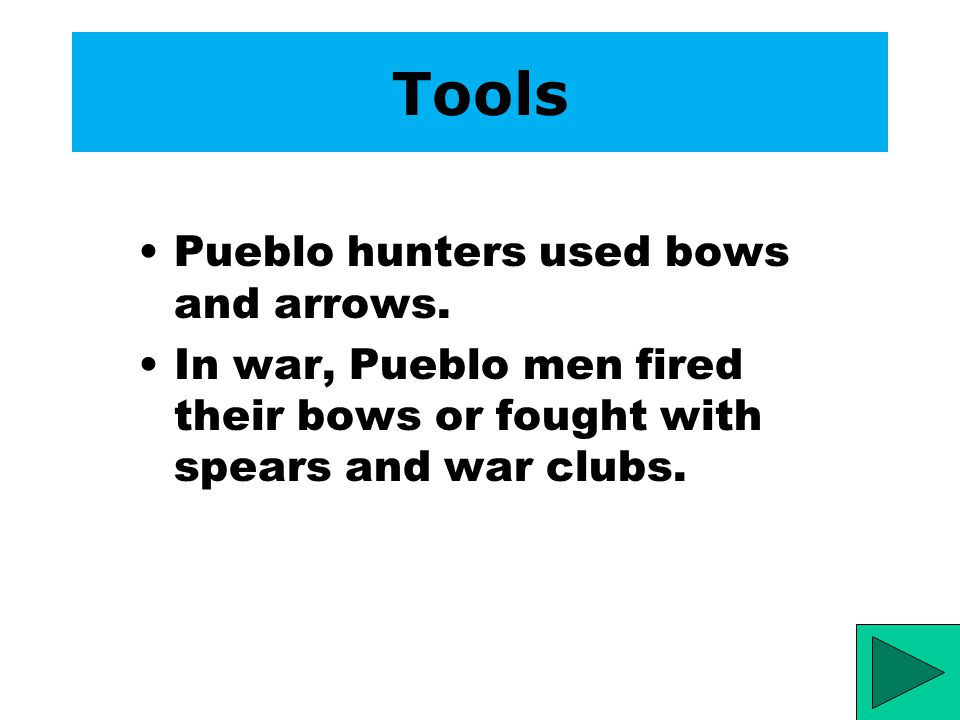 Tools Pueblo hunters used bows and arrows.