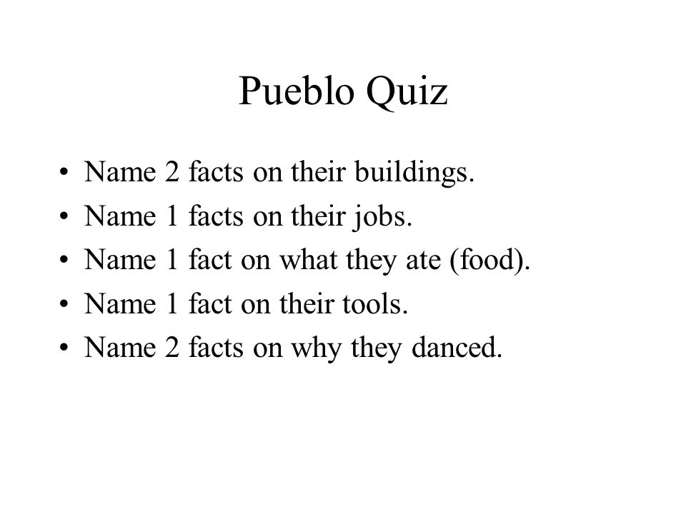 Pueblo Quiz Name 2 facts on their buildings.Name 1 facts on their jobs.