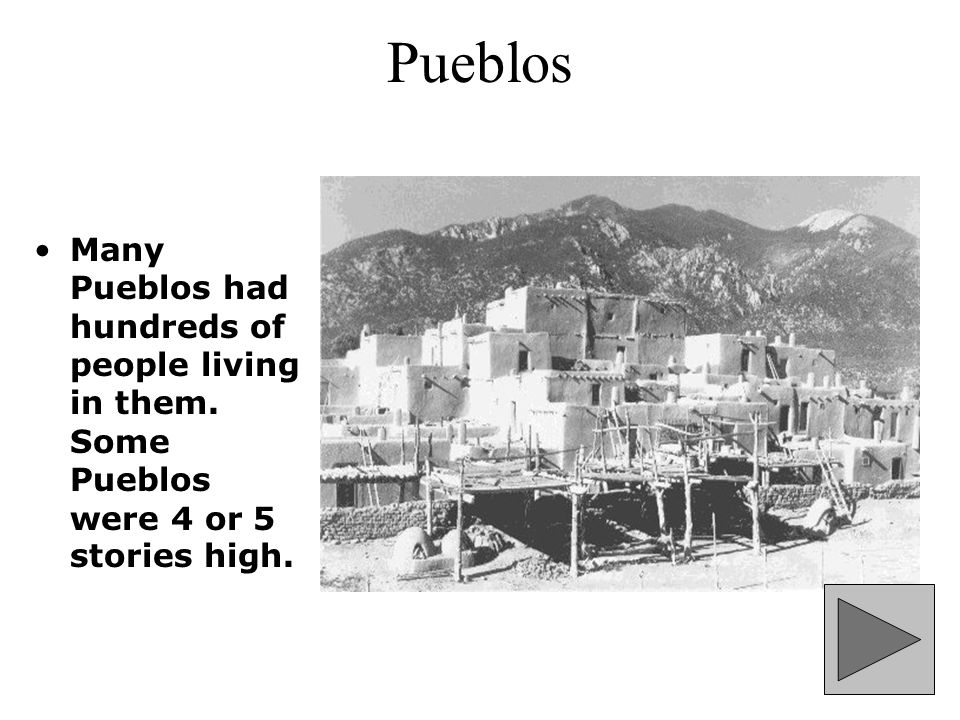 Pueblos Their name, Pueblo, is Spanish and means town .