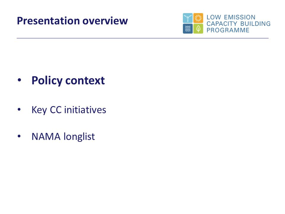 Policy context Key CC initiatives NAMA longlist Presentation overview