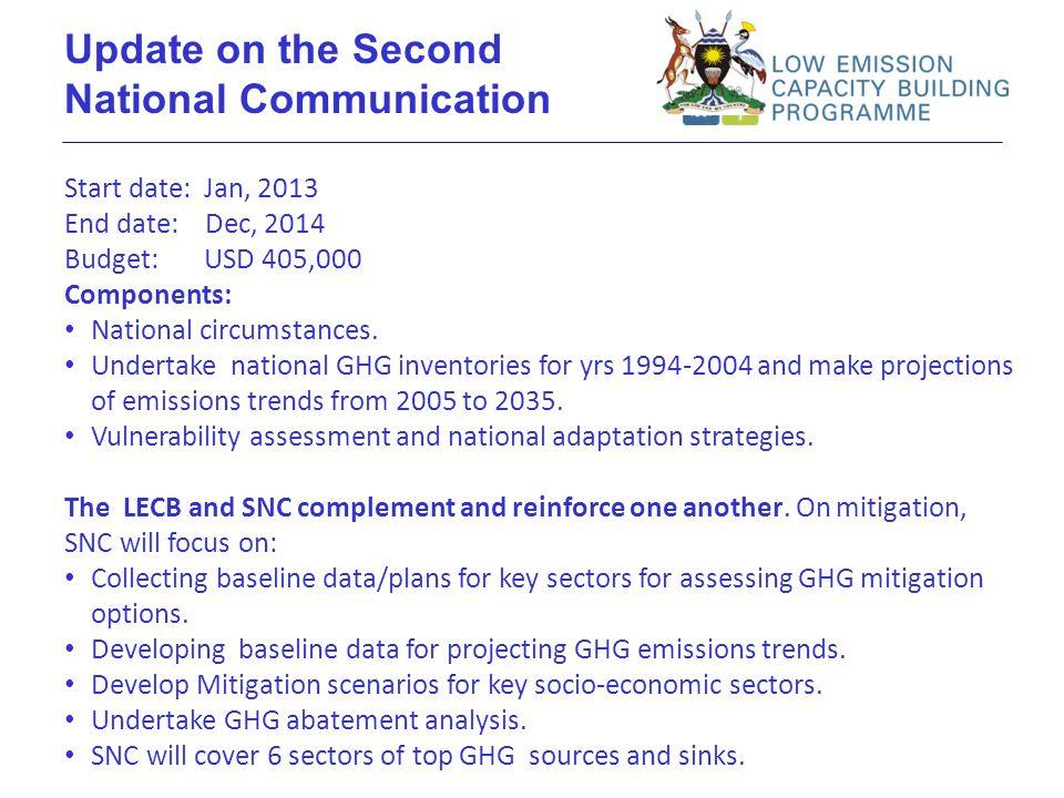 Update on the Second National Communication Start date: Jan, 2013 End date: Dec, 2014 Budget: USD 405,000 Components: National circumstances. Undertak