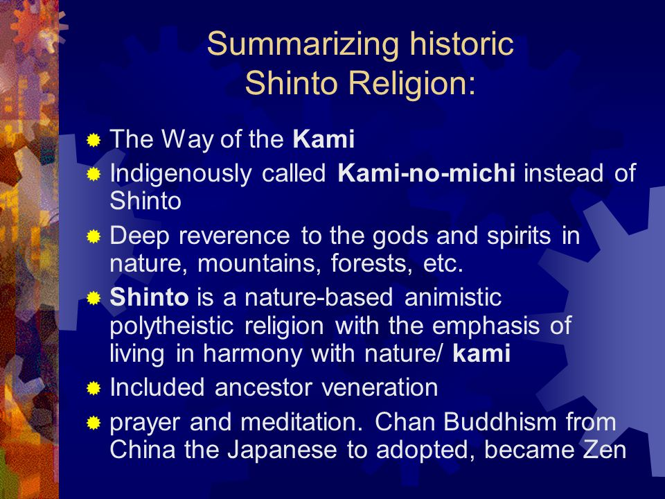 """Summarizing historic Shinto Religion: Shinto is loosely defined as """"the way of the gods,"""" but their concept of kami (as in their name for the religion"""