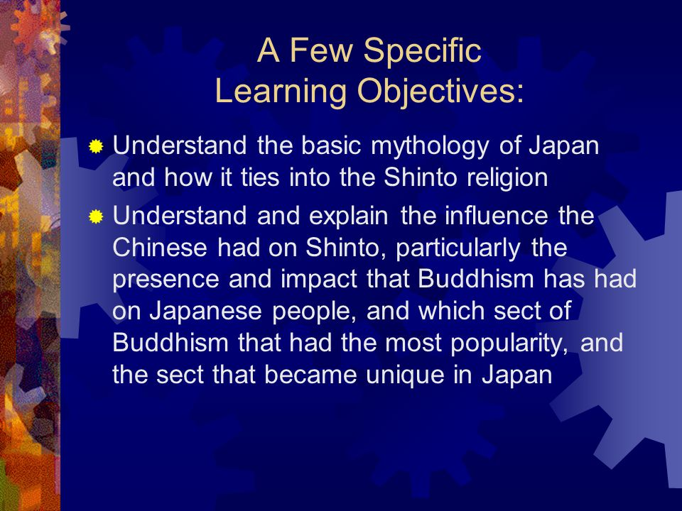 Shinto/Japanese Religions Learning Objectives  Comprehend the concepts/ terms  Understand and explain the main beliefs/ teachings  Understand and e