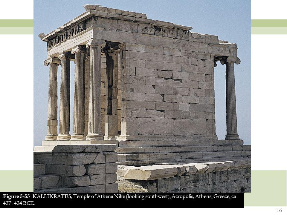 16 Figure 5-55 KALLIKRATES, Temple of Athena Nike (looking southwest), Acropolis, Athens, Greece, ca.