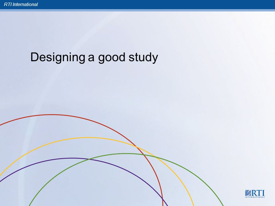 RTI International Designing a good study
