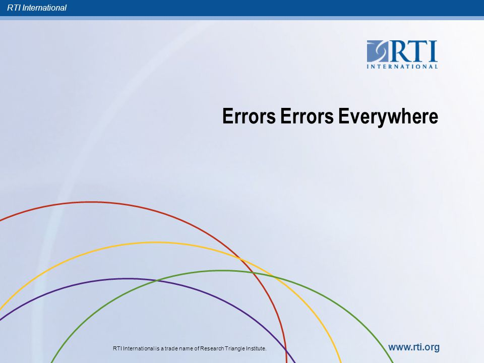 RTI International RTI International is a trade name of Research Triangle Institute. www.rti.org Errors Errors Everywhere