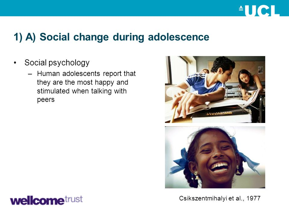 1) A) Social change during adolescence Social psychology –Human adolescents report that they are the most happy and stimulated when talking with peers