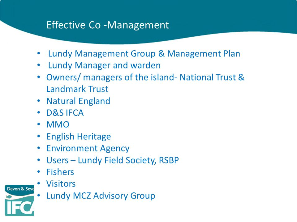 Lundy Management Group & Management Plan Lundy Manager and warden Owners/ managers of the island- National Trust & Landmark Trust Natural England D&S
