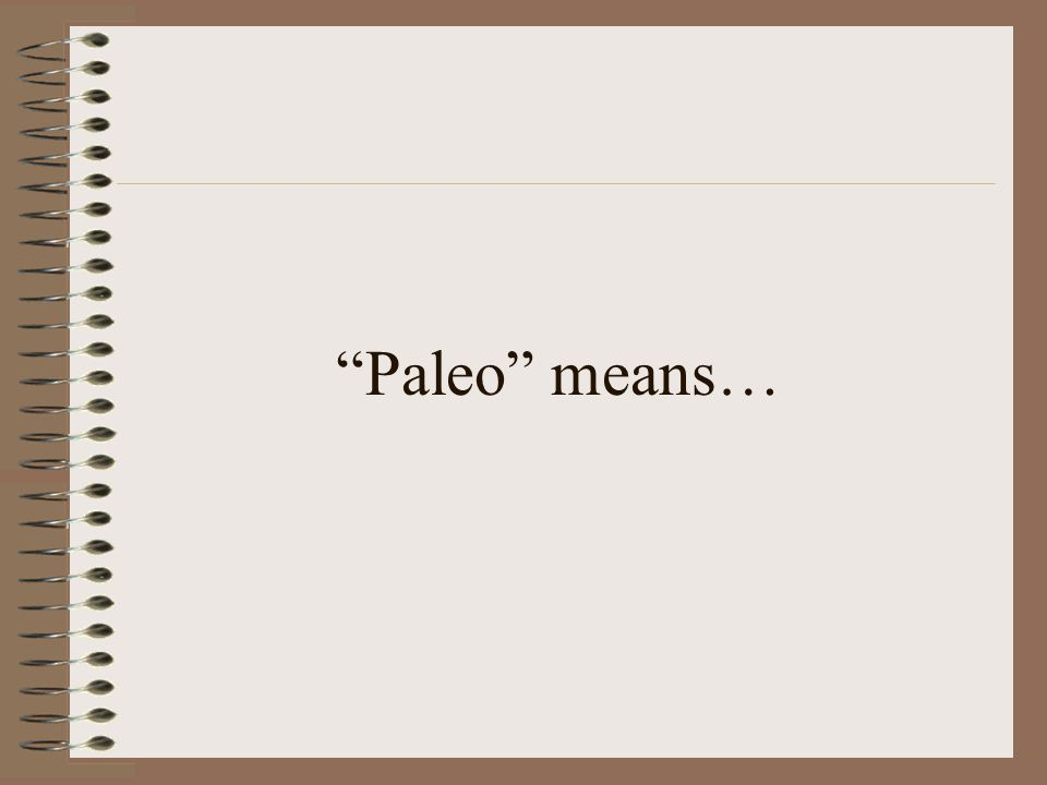 """Paleo"" means…"