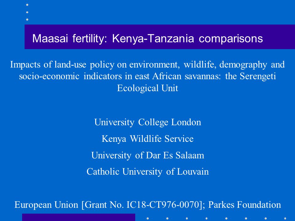 Maasai fertility: Kenya-Tanzania comparisons Impacts of land-use policy on environment, wildlife, demography and socio-economic indicators in east Afr