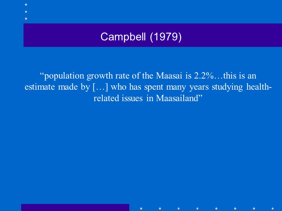 """Campbell (1979) """"population growth rate of the Maasai is 2.2%…this is an estimate made by […] who has spent many years studying health- related issues"""