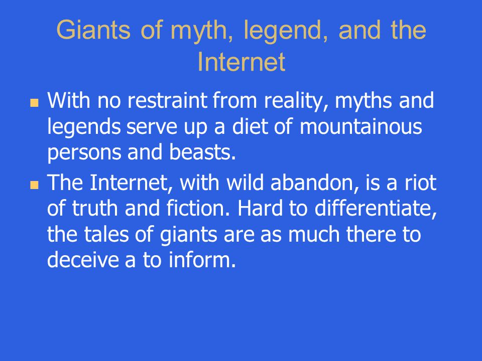 Giants of myth, legend, and the Internet With no restraint from reality, myths and legends serve up a diet of mountainous persons and beasts. The Inte