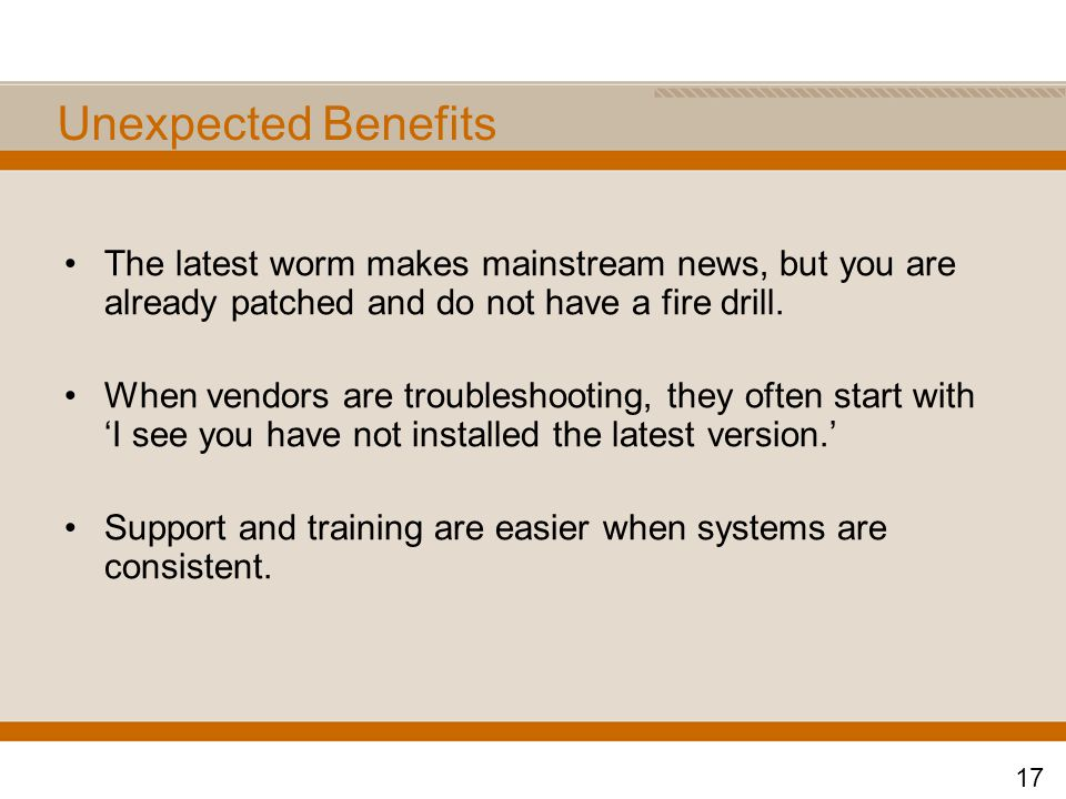 Unexpected Benefits The latest worm makes mainstream news, but you are already patched and do not have a fire drill.