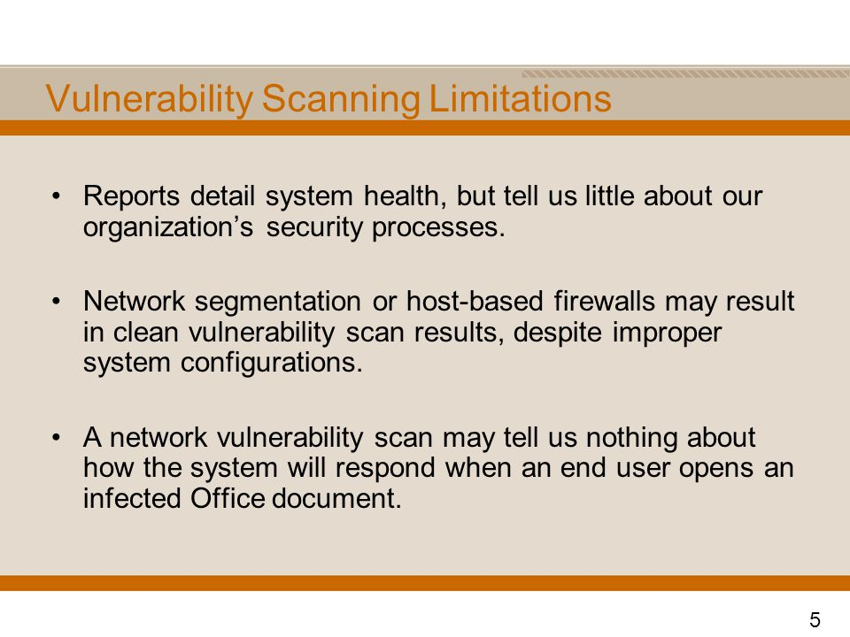 Vulnerability Scanning Limitations Reports detail system health, but tell us little about our organization's security processes. Network segmentation