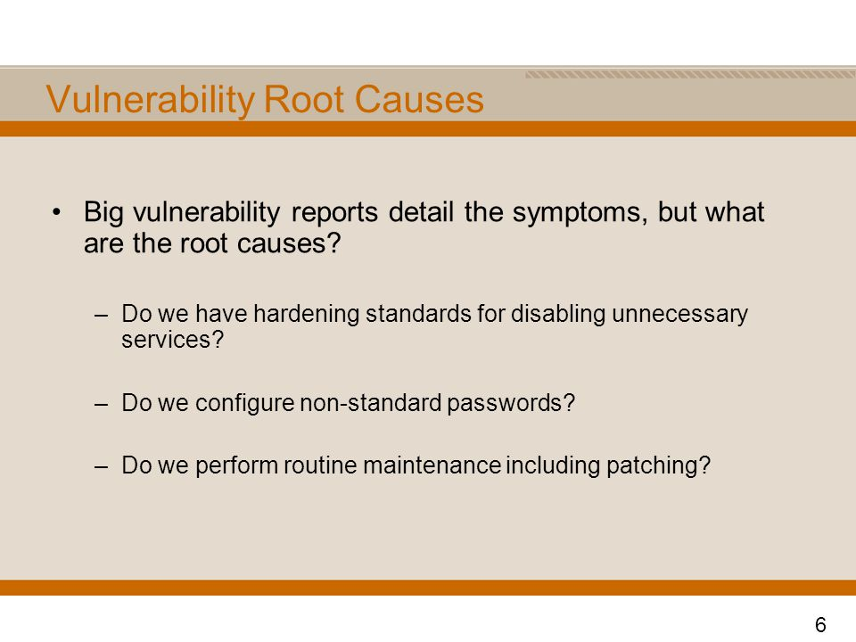 Vulnerability Root Causes Big vulnerability reports detail the symptoms, but what are the root causes.