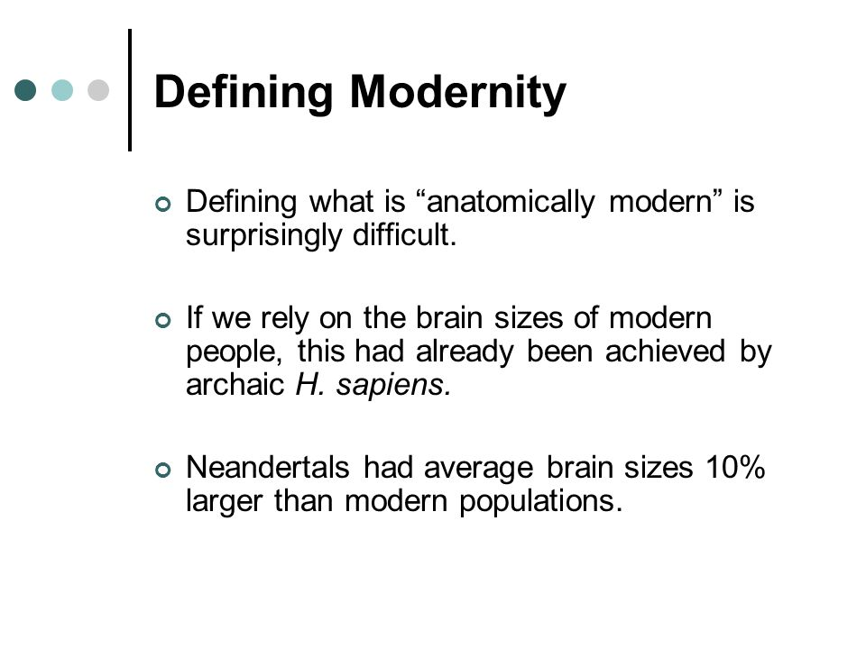 Defining Modernity Defining what is anatomically modern is surprisingly difficult.