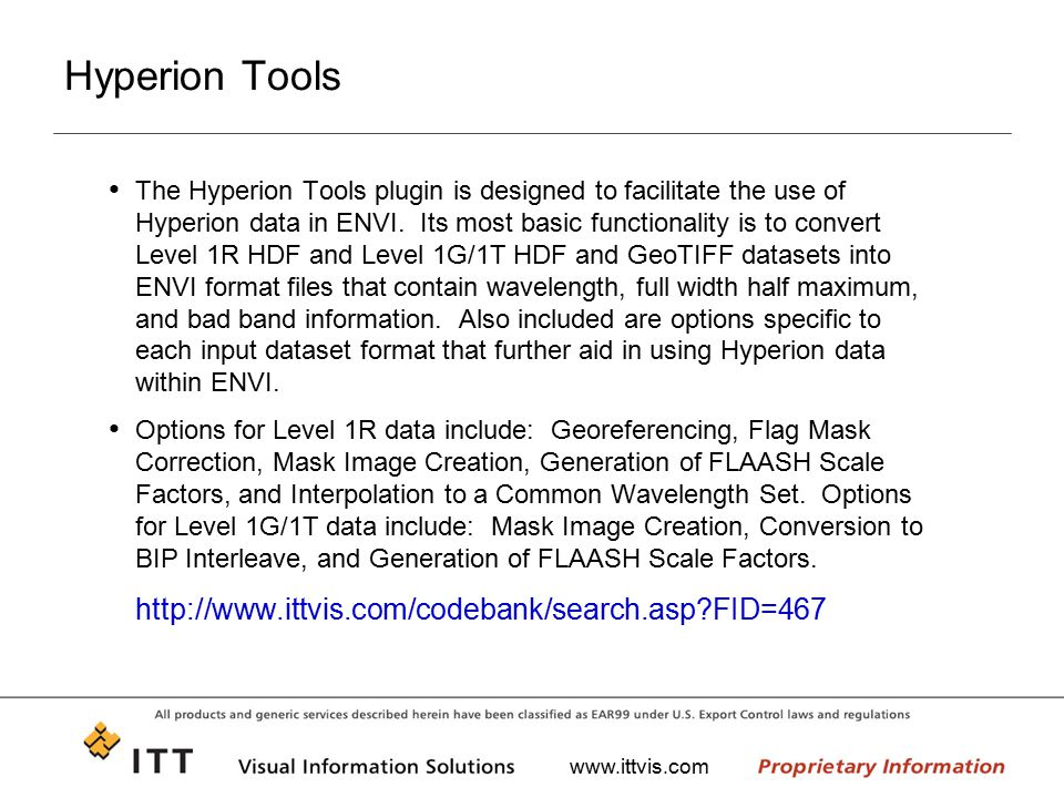 www.ittvis.com Hyperion Tools The Hyperion Tools plugin is designed to facilitate the use of Hyperion data in ENVI. Its most basic functionality is to