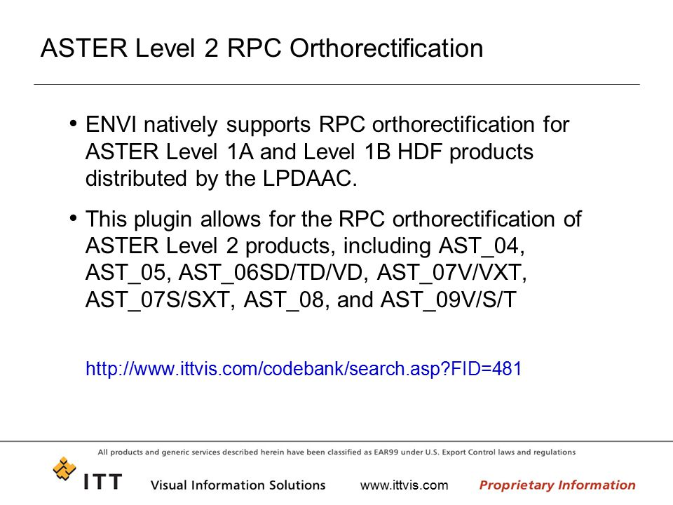 www.ittvis.com ASTER Level 2 RPC Orthorectification ENVI natively supports RPC orthorectification for ASTER Level 1A and Level 1B HDF products distrib