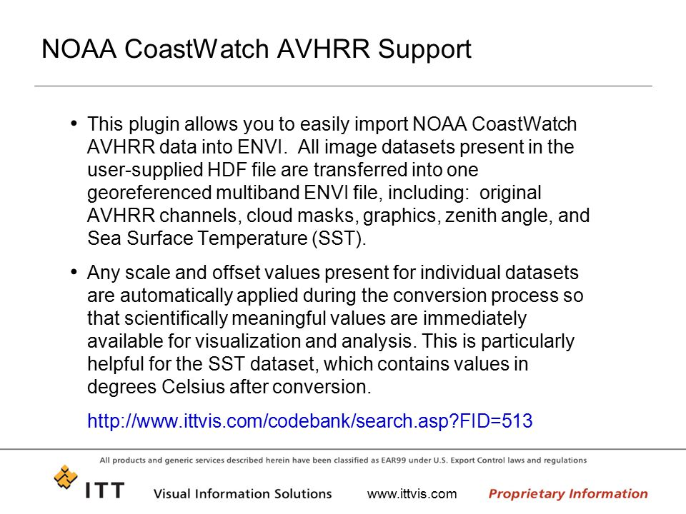 www.ittvis.com NOAA CoastWatch AVHRR Support This plugin allows you to easily import NOAA CoastWatch AVHRR data into ENVI. All image datasets present