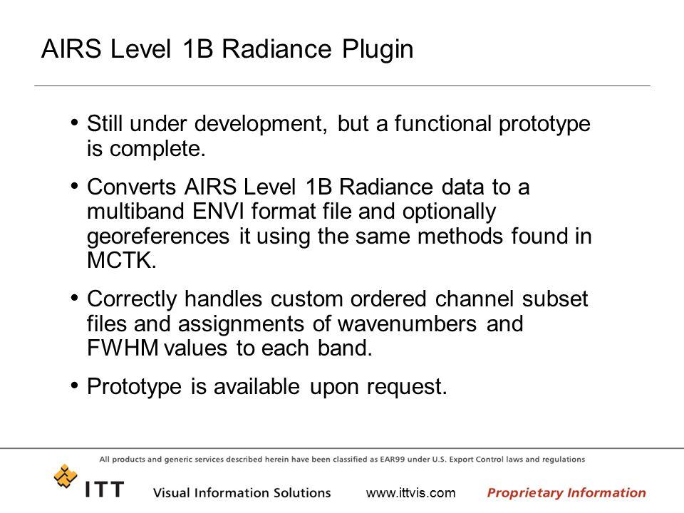 www.ittvis.com AIRS Level 1B Radiance Plugin Still under development, but a functional prototype is complete. Converts AIRS Level 1B Radiance data to