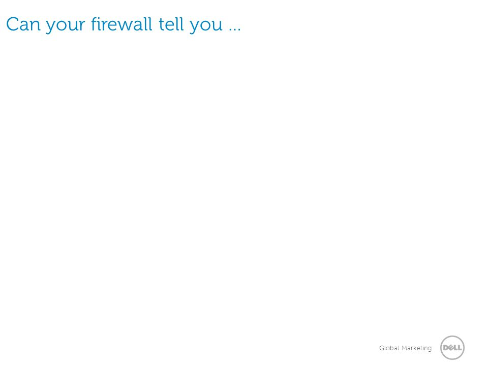 Global Marketing Can your firewall tell you …