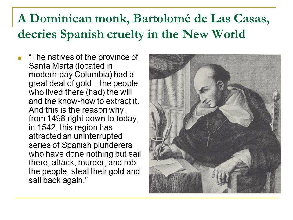 "A Dominican monk, Bartolomé de Las Casas, decries Spanish cruelty in the New World ""The natives of the province of Santa Marta (located in modern-day"