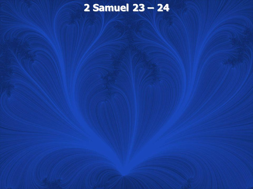 2 Samuel 23:1 Now these are the last words of David.