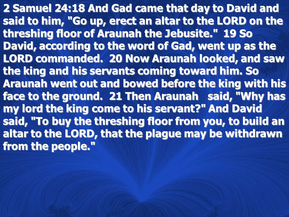 2 Samuel 24:18 And Gad came that day to David and said to him,
