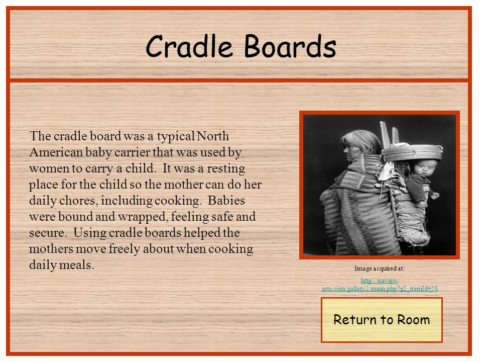 The cradle board was a typical North American baby carrier that was used by women to carry a child.