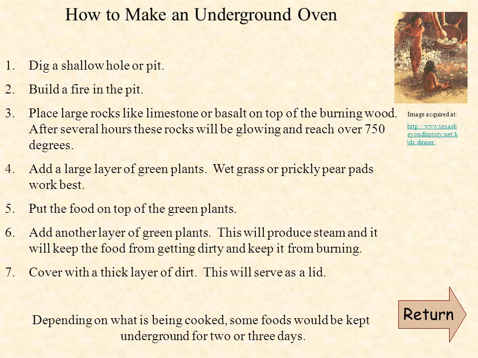 How to Make an Underground Oven 1.Dig a shallow hole or pit.