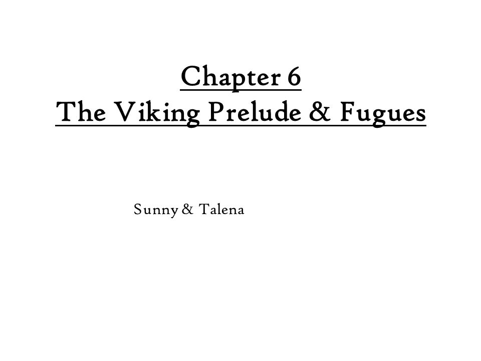 Chapter 6 The Viking Prelude & Fugues Sunny & Talena