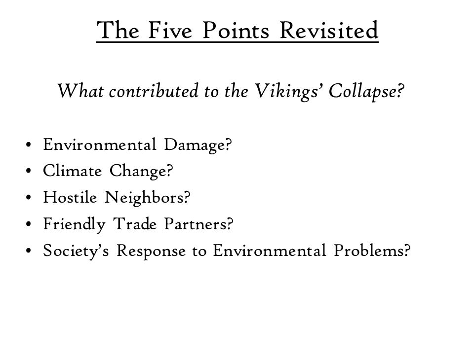 The Five Points Revisited Environmental Damage? Climate Change? Hostile Neighbors? Friendly Trade Partners? Society's Response to Environmental Proble