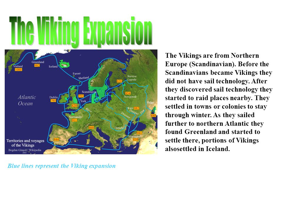 The Vikings are from Northern Europe (Scandinavian). Before the Scandinavians became Vikings they did not have sail technology. After they discovered