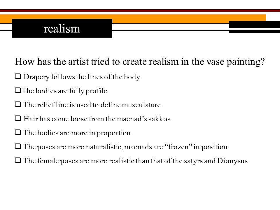 realism How has the artist tried to create realism in the vase painting.