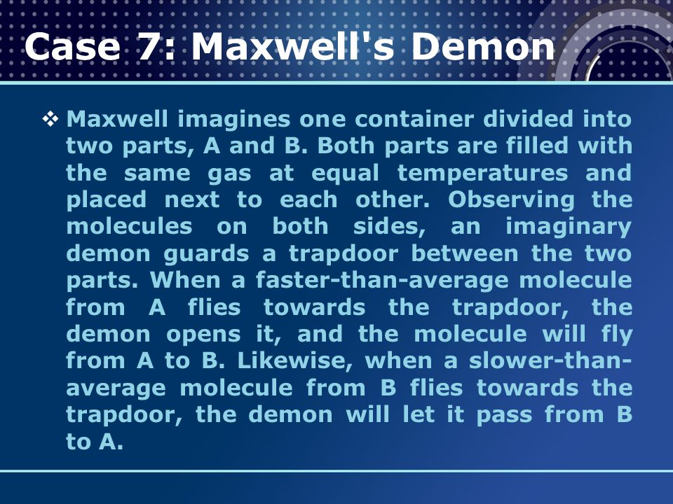  Maxwell imagines one container divided into two parts, A and B. Both parts are filled with the same gas at equal temperatures and placed next to eac