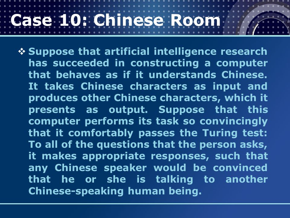  Suppose that artificial intelligence research has succeeded in constructing a computer that behaves as if it understands Chinese. It takes Chinese c