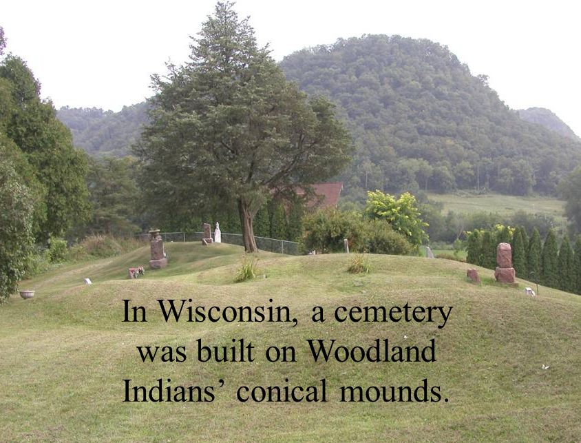 In Wisconsin, a cemetery was built on Woodland Indians' conical mounds.