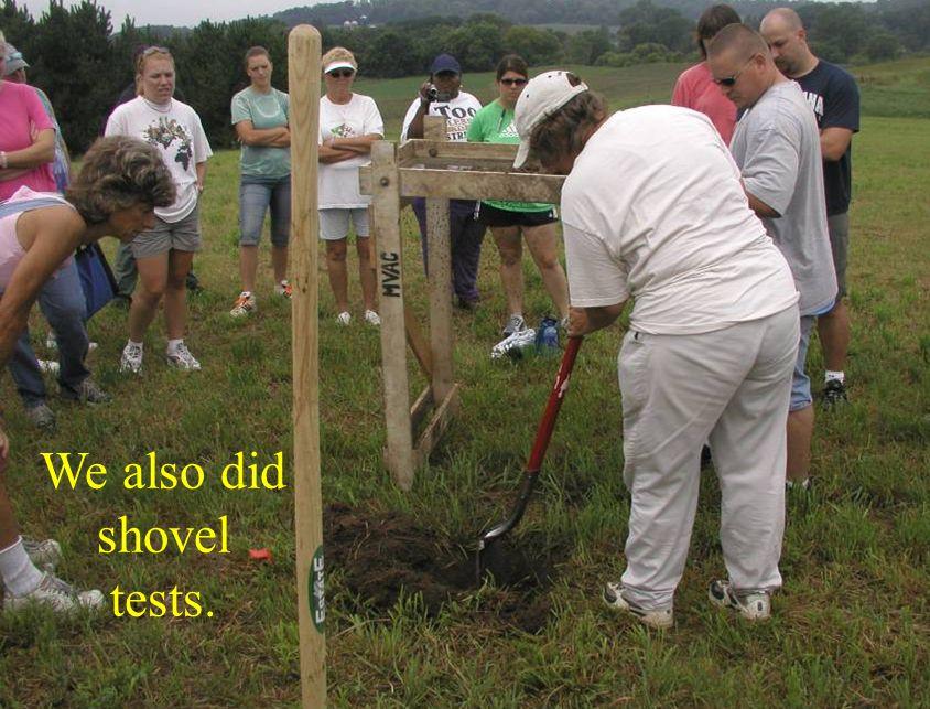 We also did shovel tests.