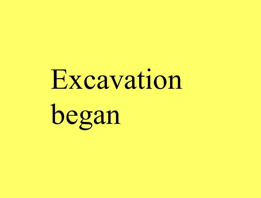 Excavation began
