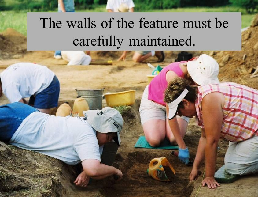 The walls of the feature must be carefully maintained.