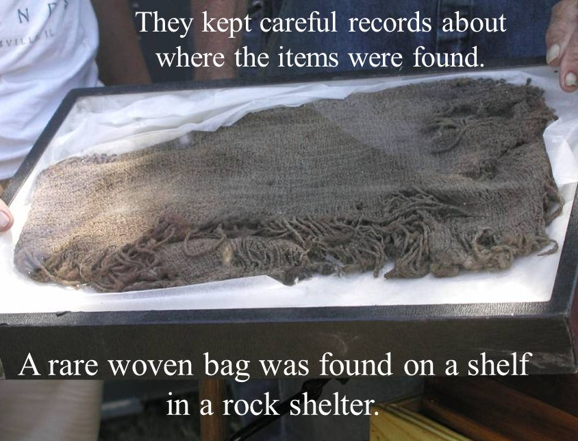 A rare woven bag was found on a shelf in a rock shelter. They kept careful records about where the items were found.