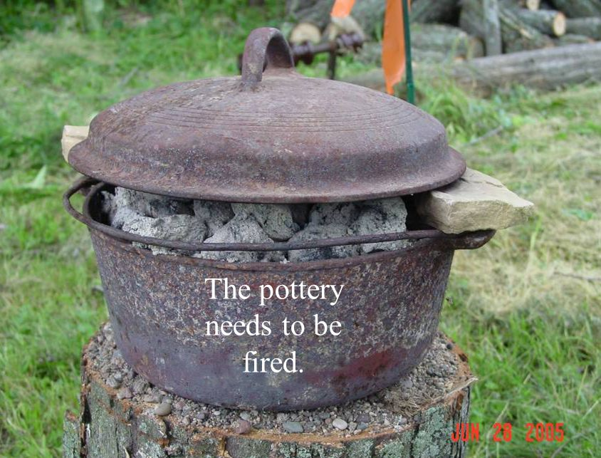 The pottery needs to be fired.