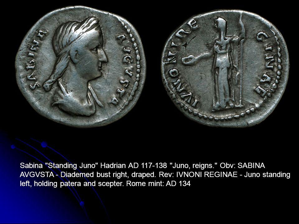 Sabina Standing Juno Hadrian AD 117-138 Juno, reigns. Obv: SABINA AVGVSTA - Diademed bust right, draped.