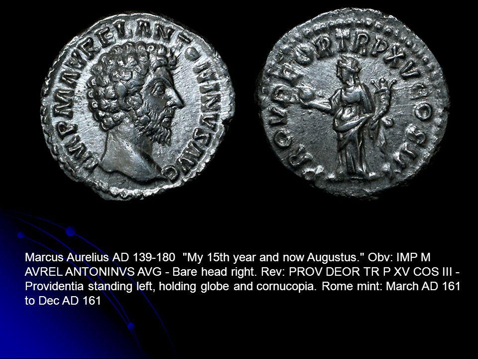 Marcus Aurelius AD 139-180 My 15th year and now Augustus. Obv: IMP M AVREL ANTONINVS AVG - Bare head right.