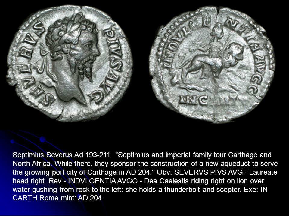 Septimius Severus Ad 193-211 Septimius and imperial family tour Carthage and North Africa.
