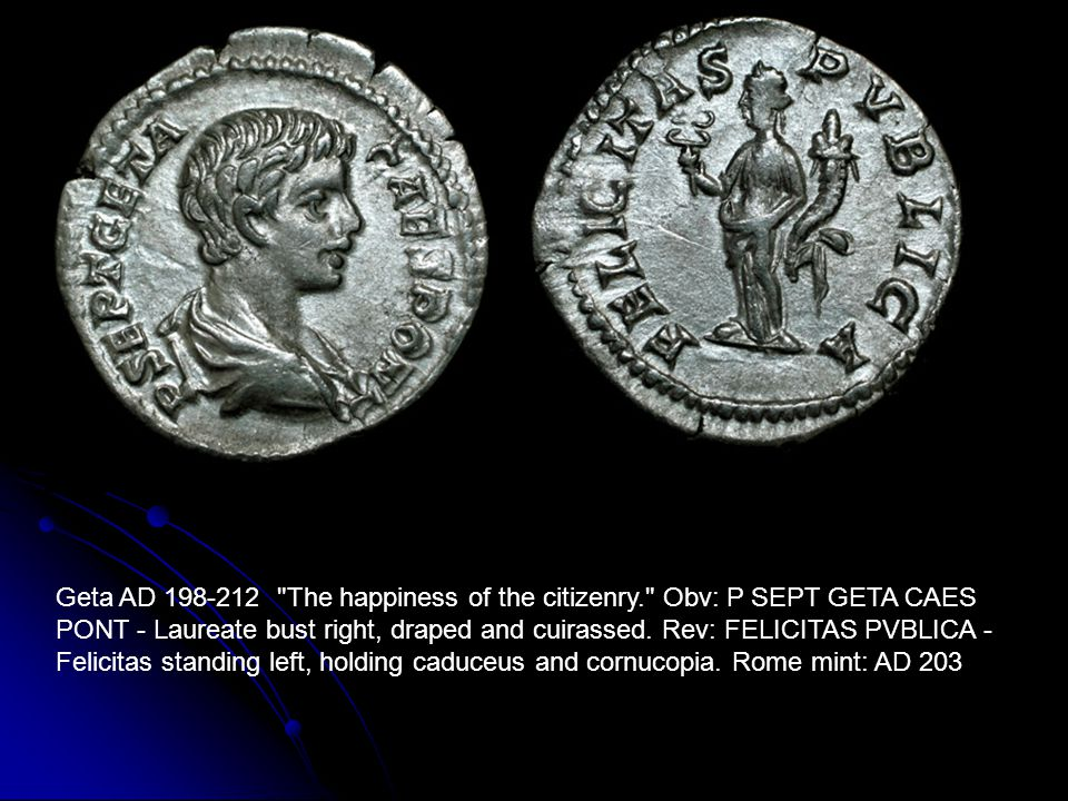 Geta AD 198-212 The happiness of the citizenry. Obv: P SEPT GETA CAES PONT - Laureate bust right, draped and cuirassed.