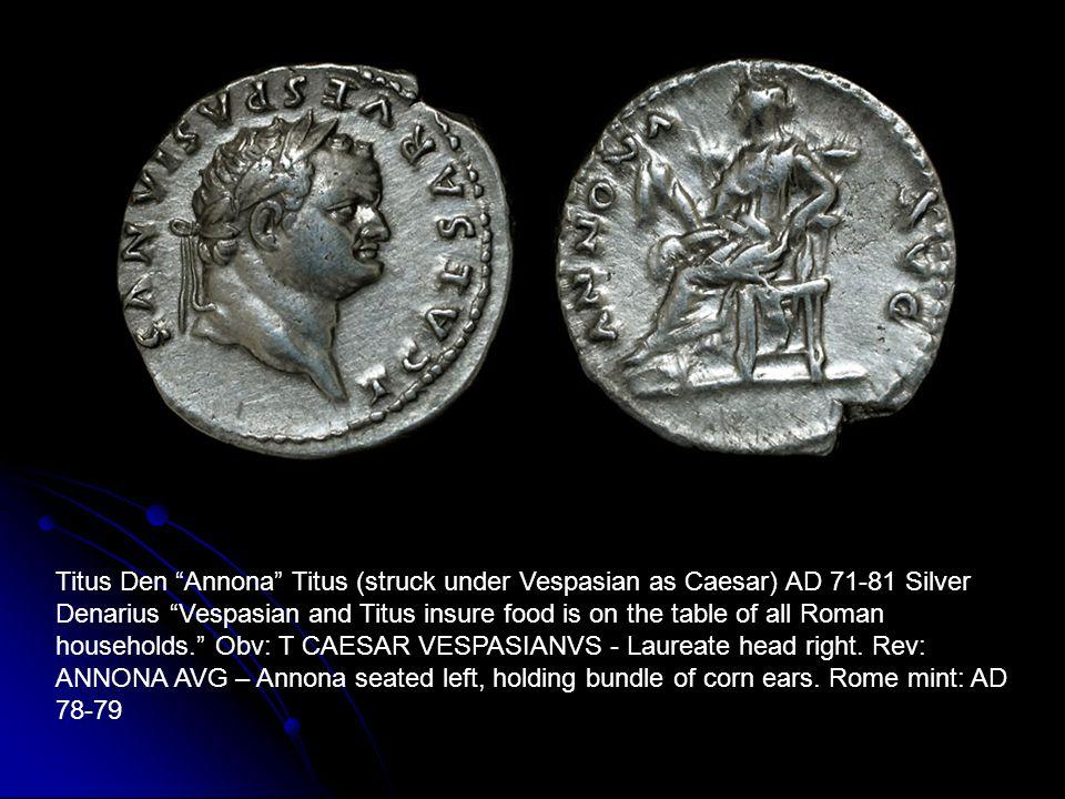 Titus Den Annona Titus (struck under Vespasian as Caesar) AD 71-81 Silver Denarius Vespasian and Titus insure food is on the table of all Roman households. Obv: T CAESAR VESPASIANVS - Laureate head right.