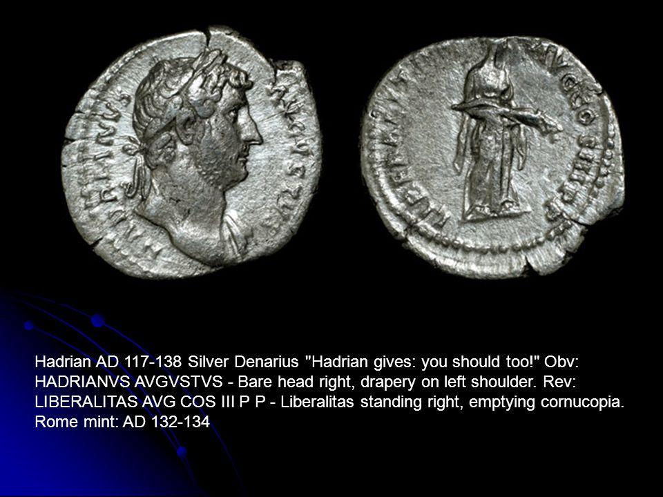 Hadrian AD 117-138 Silver Denarius Hadrian gives: you should too! Obv: HADRIANVS AVGVSTVS - Bare head right, drapery on left shoulder.